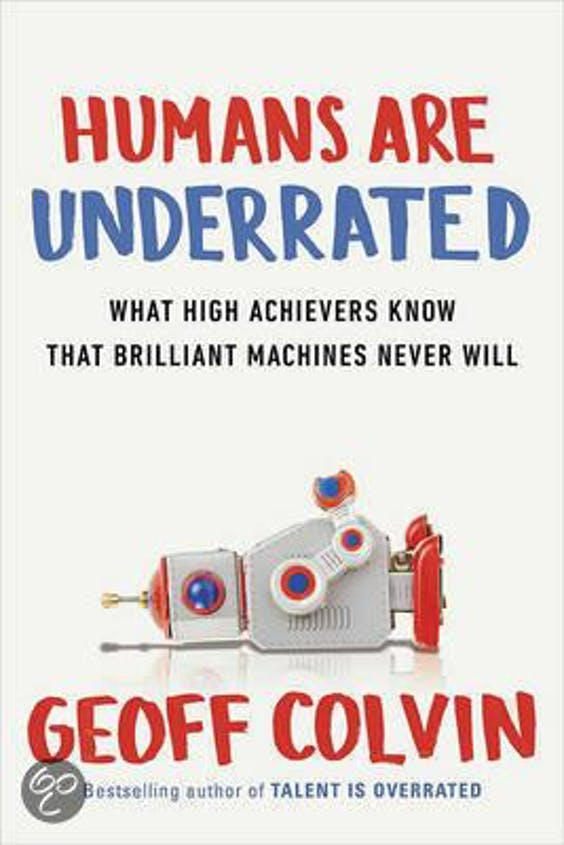 Meer lezen: Humans are Underrated, Geoff Colvin, Nicholas Brealy Publishing, 256 blz., €25,99, e-book: €30,79.